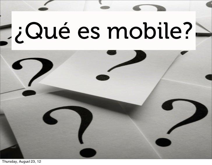 ¿Qué es mobile?Thursday, August 23, 12