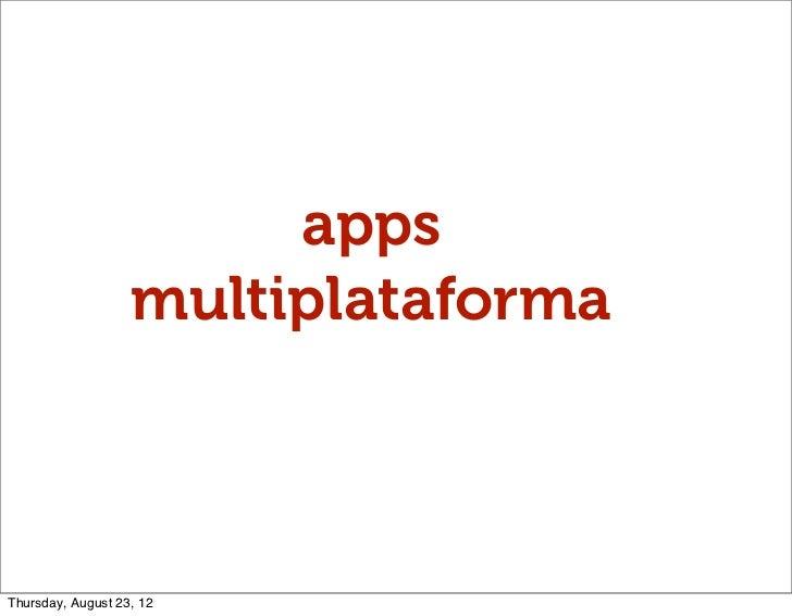apps                   multiplataformaThursday, August 23, 12