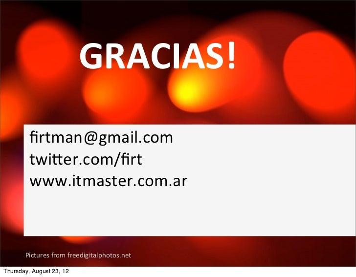 GRACIAS!        firtman@gmail.com         twier.com/firt        www.itmaster.com.ar       Pictures from freedigi...
