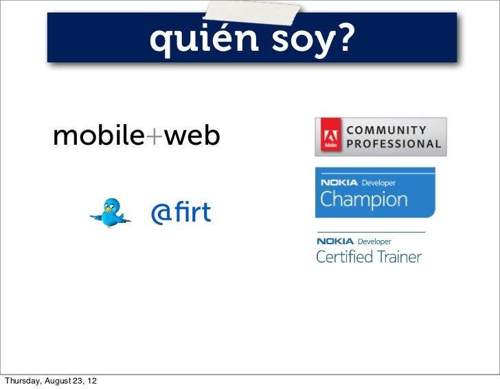 quién soy?           mobile+web                          @firtThursday, August 23, 12