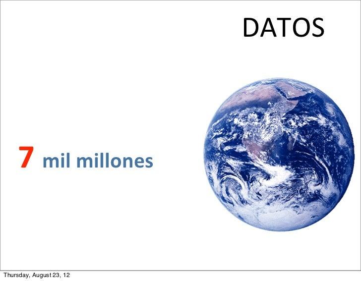 DATOS     7 mil millonesThursday, August 23, 12