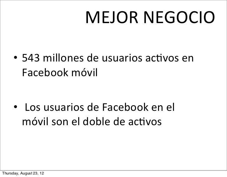 MEJOR NEGOCIO      • 543 millones de usuarios acMvos en         Facebook móvil      •  Los usuarios ...