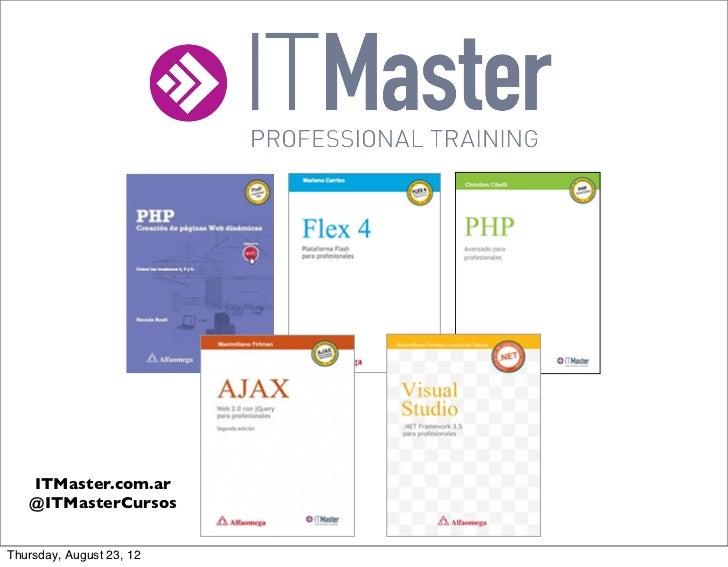 ITMaster.com.ar   @ITMasterCursosThursday, August 23, 12