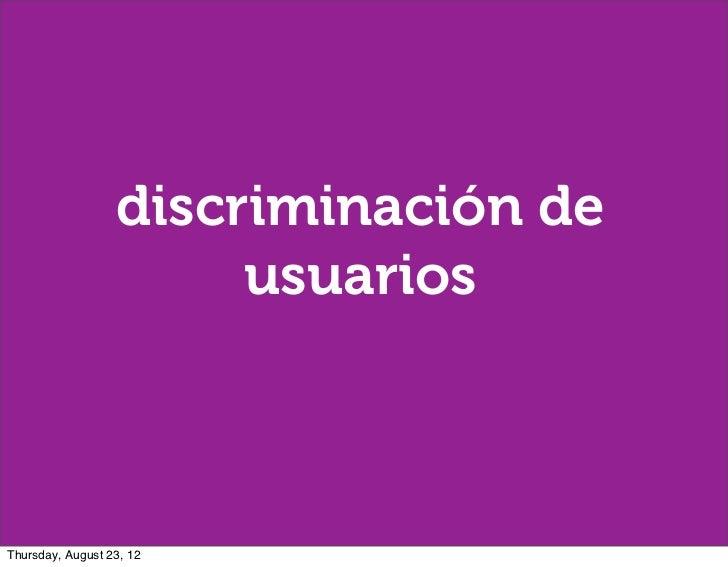 discriminación de                       usuariosThursday, August 23, 12
