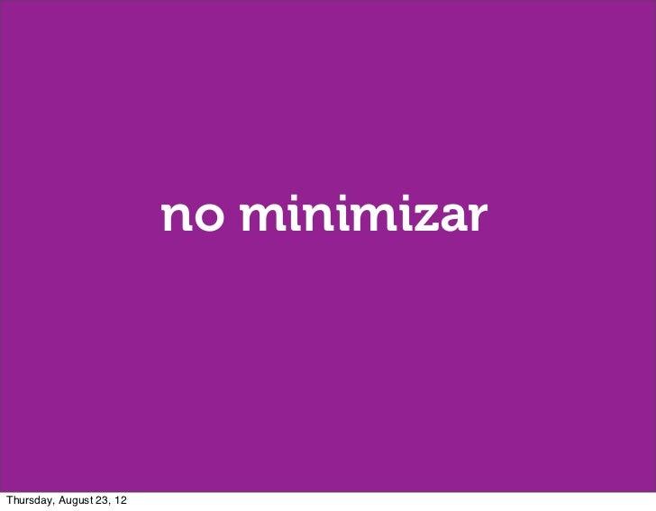 no minimizarThursday, August 23, 12