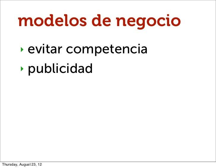 modelos de negocio          ‣ evitar competencia          ‣ publicidadThursday, August 23, 12