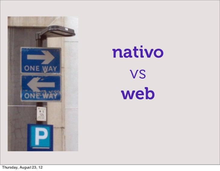 nativo                            vs                           webThursday, August 23, 12