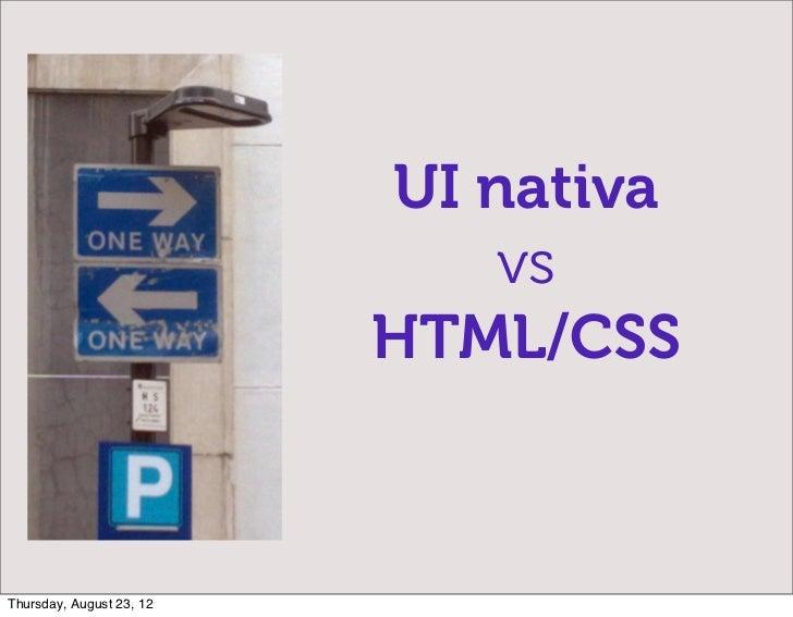 UI nativa                              vs                          HTML/CSSThursday, August 23, 12