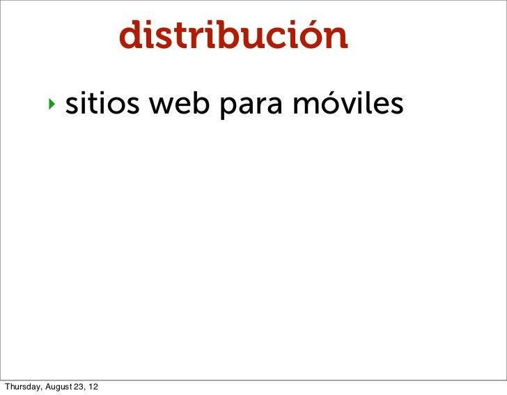 distribución          ‣   sitios web para móvilesThursday, August 23, 12