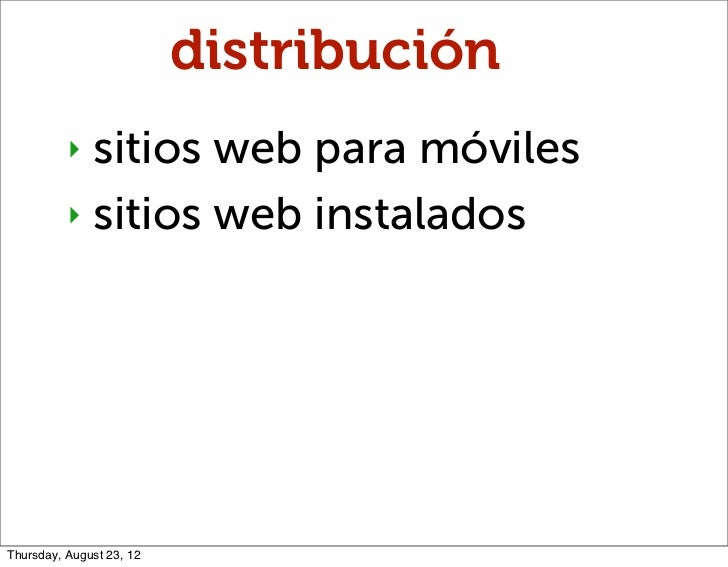 distribución          ‣ sitios web para móviles          ‣ sitios web instaladosThursday, August 23, 12