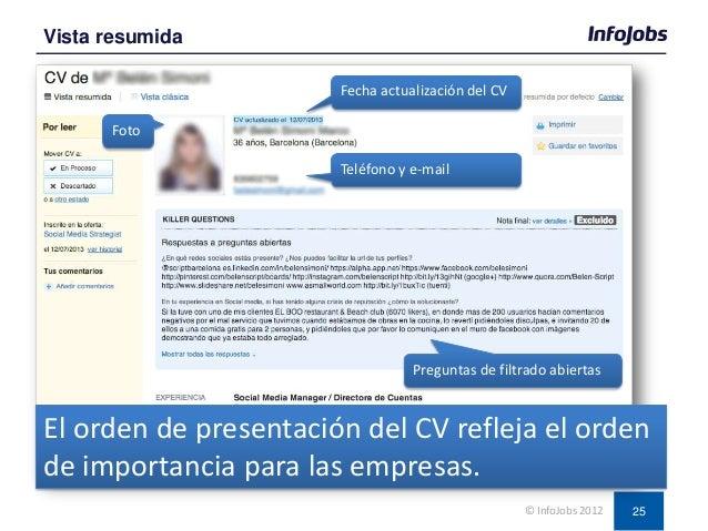 25 Vista resumida © InfoJobs 2012 Fecha actualización del CV Teléfono y e-mail Foto Preguntas de filtrado abiertas El orde...