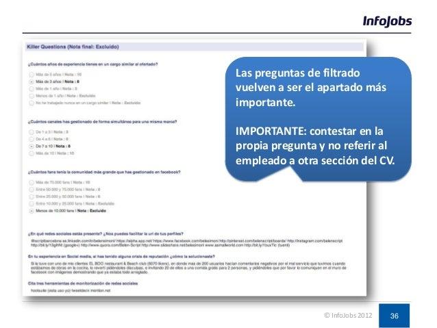 36© InfoJobs 2012 Las preguntas de filtrado vuelven a ser el apartado más importante. IMPORTANTE: contestar en la propia p...