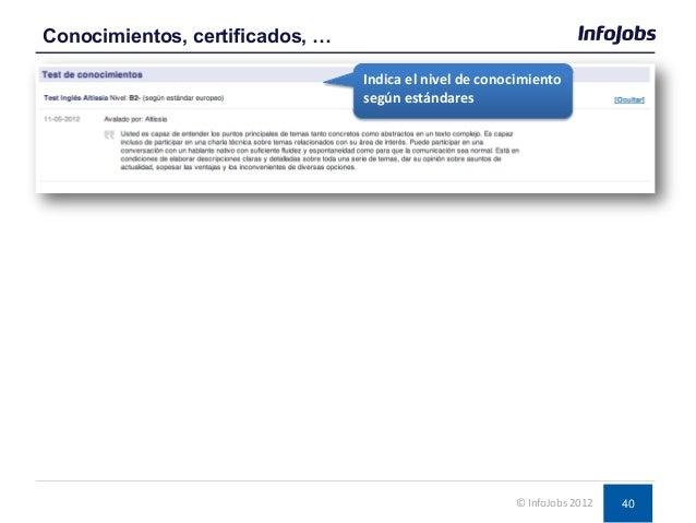 40 Conocimientos, certificados, … © InfoJobs 2012 Indica el nivel de conocimiento según estándares