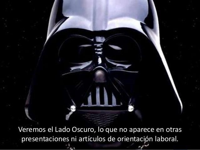 5© InfoJobs 2012 Veremos el Lado Oscuro, lo que no aparece en otras presentaciones ni artículos de orientación laboral.