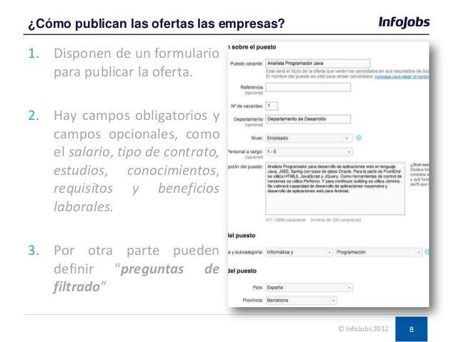 8 1. Disponen de un formulario para publicar la oferta. 2. Hay campos obligatorios y campos opcionales, como el salario, t...