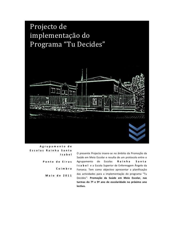 """Projecto deimplementação doPrograma """"Tu Decides""""     Agrupamento deEscolas Rainha Santa               Isabel   O presente ..."""