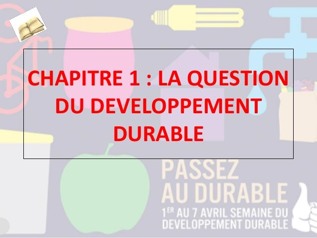 CHAPITRE 1 : LA QUESTION DU DEVELOPPEMENT DURABLE