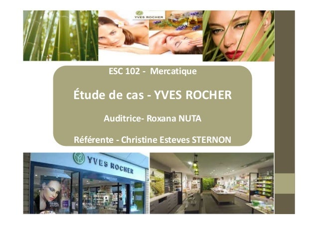 ESC 102 - Mercatique Étude de cas - YVES ROCHER Auditrice- Roxana NUTA Référente - Christine Esteves STERNON