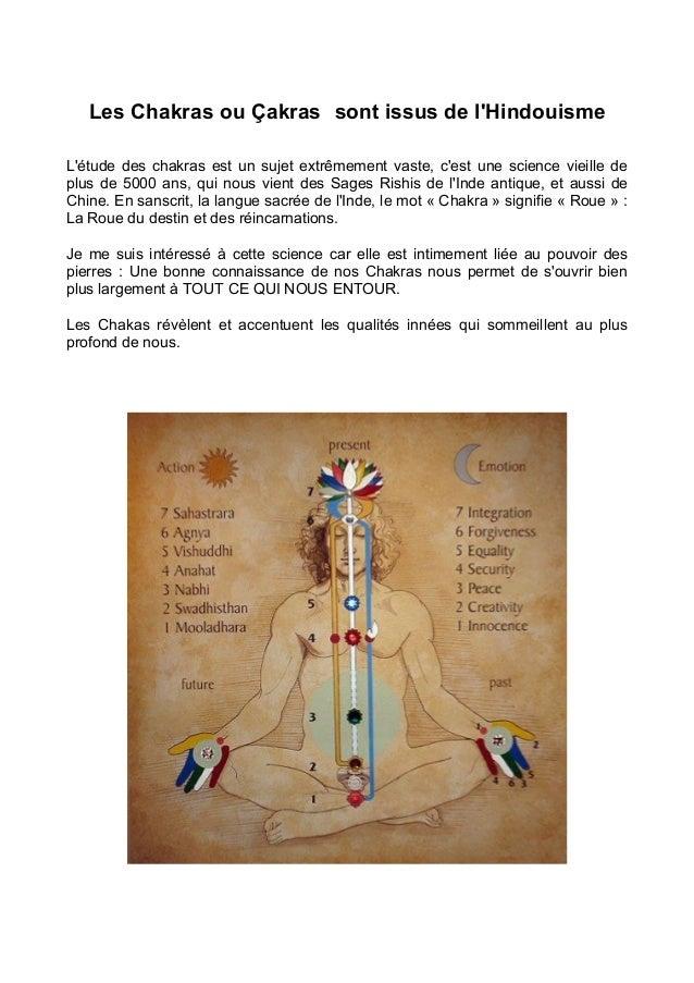 Les Chakras ou Çakras sont issus de l'Hindouisme L'étude des chakras est un sujet extrêmement vaste, c'est une science vie...