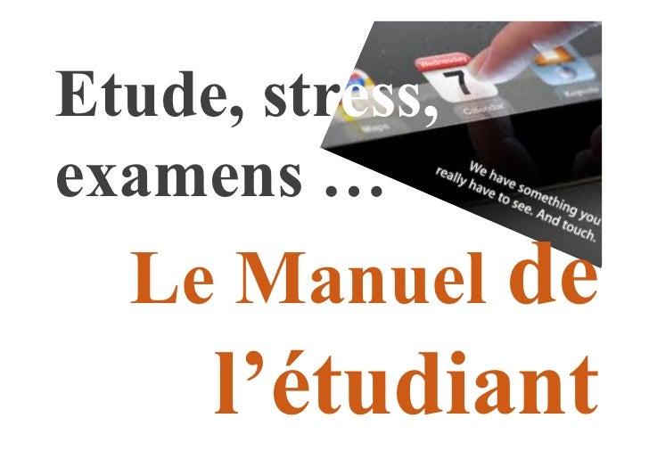 Etude, stress,examens …  Le Manuel de     l'étudiant