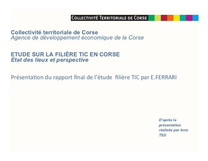 Collectivité territoriale de CorseAgence de développement économique de la CorseETUDE SUR LA FILIÈRE TIC EN CORSEEtat des ...