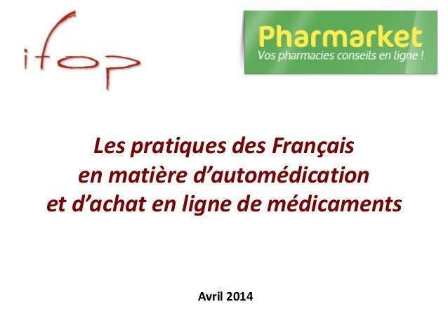 Les pratiques des Français en matière d'automédication et d'achat en ligne de médicaments Avril 2014