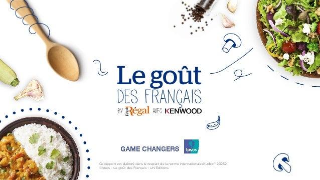 Ce rapport est élaboré dans le respect de la norme internationale étude n° 20252 ©Ipsos – Le goût des Français – Uni Editi...