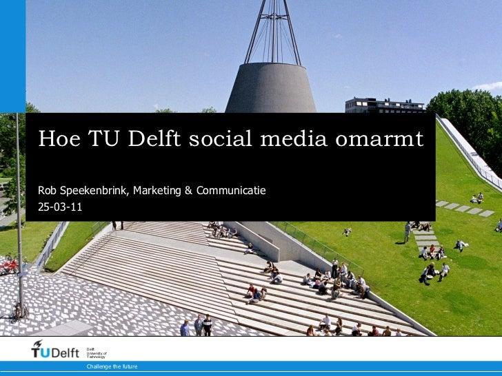 Hoe TU Delft social media omarmt E-learning congres 2011 Rob Speekenbrink, Marketing & Communicatie