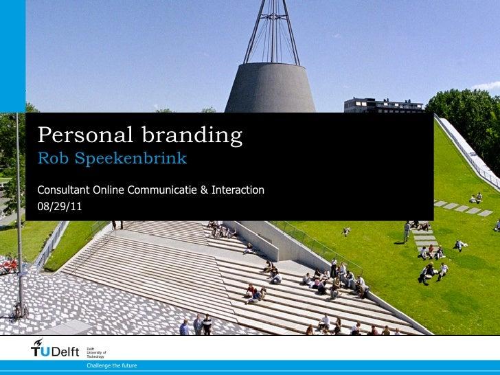 Personal brandingRob SpeekenbrinkConsultant Online Communicatie & Interaction08/29/11         Delft         University of ...