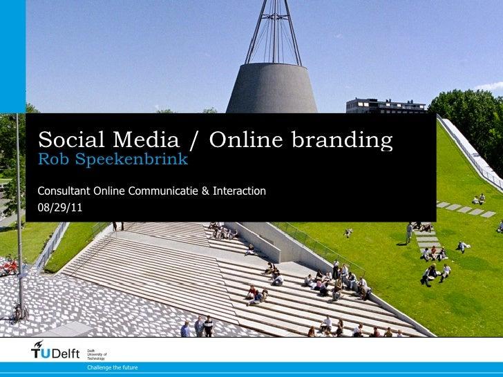 Social Media / Online brandingRob SpeekenbrinkConsultant Online Communicatie & Interaction08/29/11         Delft         U...