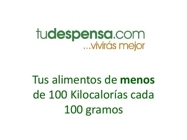Tus alimentos de menos de 100 Kilocalorías cada 100 gramos