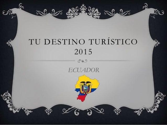 TU DESTINO TURÍSTICO 2015 ECUADOR