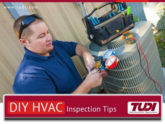 DIY HVAC Inspection Tips w w w. t u d i . c o m