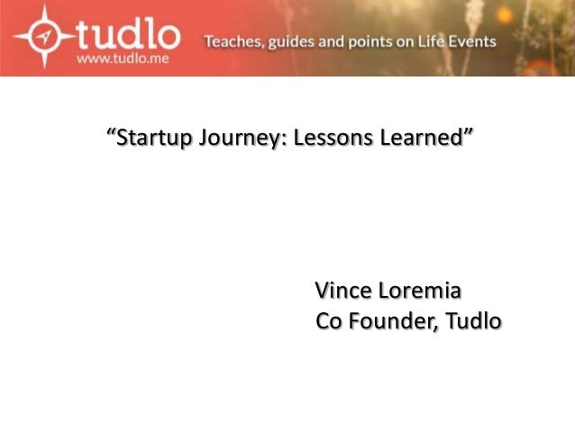 """Startup Journey: Lessons Learned""  Vince Loremia  Co Founder, Tudlo"