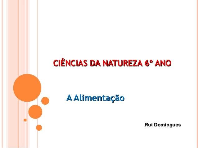 CIÊNCIAS DA NATUREZA 6º ANO   A Alimentação                    Rui Domingues