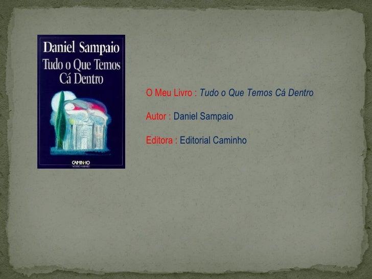 O Meu Livro : Tudo o Que Temos Cá Dentro  Autor : Daniel Sampaio  Editora : Editorial Caminho