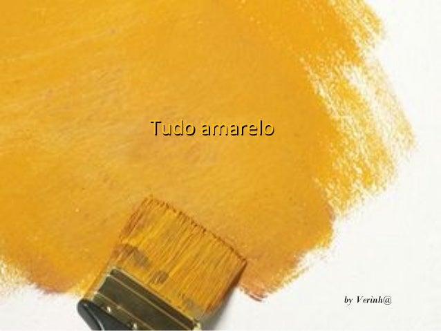 Tudo amarelo  by Verinh@