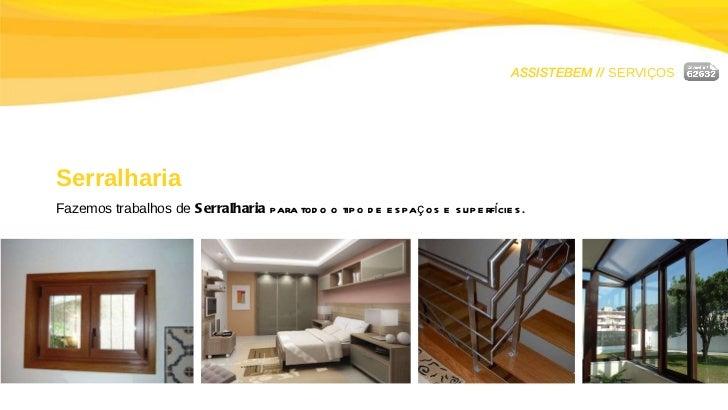 ASSISTEBEM //  SERVIÇOS Serralharia Fazemos trabalhos de  Serralharia  para todo o tipo de espaços e superfícies.