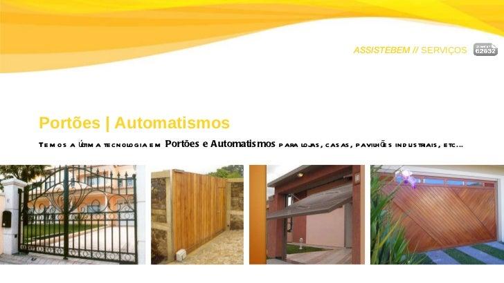 ASSISTEBEM //  SERVIÇOS Portões   Automatismos Temos a última tecnologia em  Portões e Automatismos  para lojas, casas, pa...