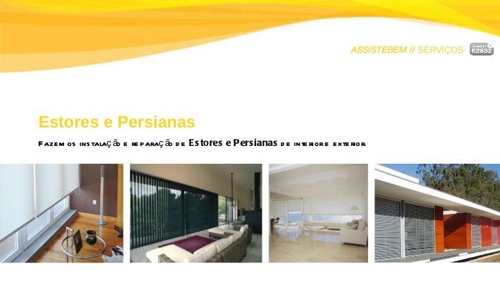 ASSISTEBEM //  SERVIÇOS Estores e Persianas Fazemos instalação e reparação de  Estores e Persianas  de interior e exterior.