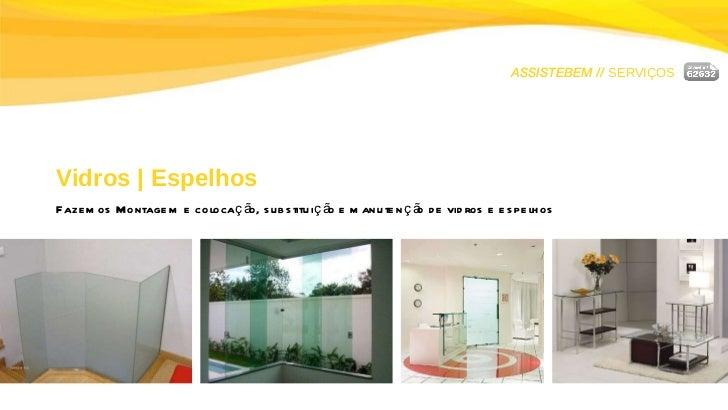 ASSISTEBEM //  SERVIÇOS Vidros   Espelhos Fazemos Montagem e colocação, substituição e manutenção de vidros e espelhos