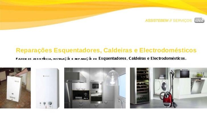 ASSISTEBEM //  SERVIÇOS Reparações Esquentadores, Caldeiras e Electrodomésticos Fazemos assistência, instalação e reparaçã...