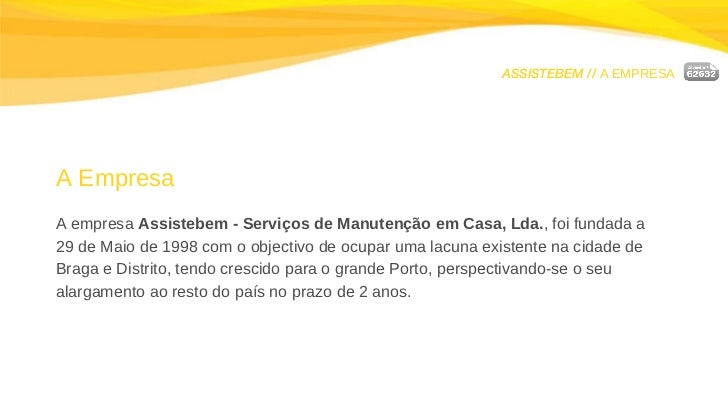 ASSISTEBEM //  A EMPRESA A Empresa A empresa  Assistebem - Serviços de Manutenção em Casa, Lda. , foi fundada a  29 de Mai...