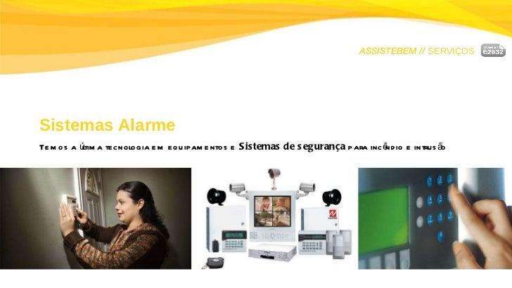 ASSISTEBEM //  SERVIÇOS Sistemas Alarme Temos a última tecnologia em equipamentos e  Sistemas de segurança  para incêndio ...