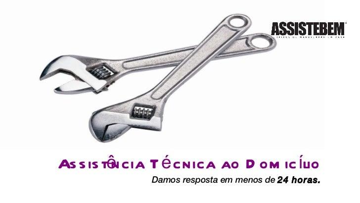 Assistência Técnica ao Domicílio Damos resposta em menos de  24 horas.