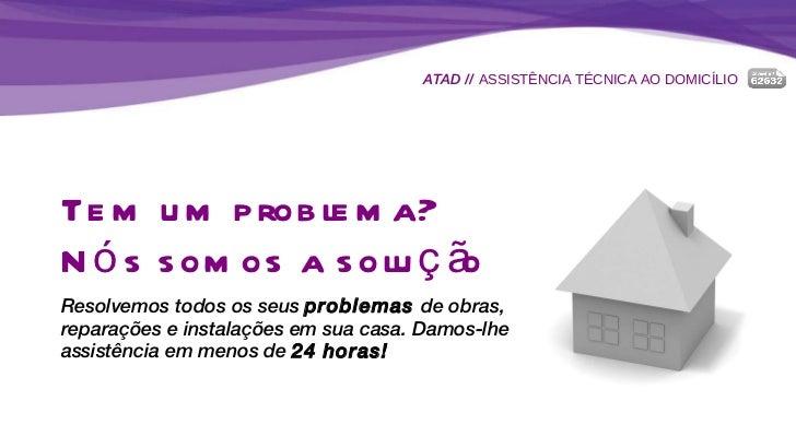 ATAD //  ASSISTÊNCIA TÉCNICA AO DOMICÍLIO Tem um problema? Nós somos a solução Resolvemos todos os seus  problemas  de obr...