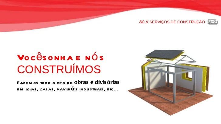 SC //  SERVIÇOS DE CONSTRUÇÃO Você sonha e nós  CONSTRUÍMOS Fazemos todo o tipo de  obras e divisórias   em lojas, casas, ...