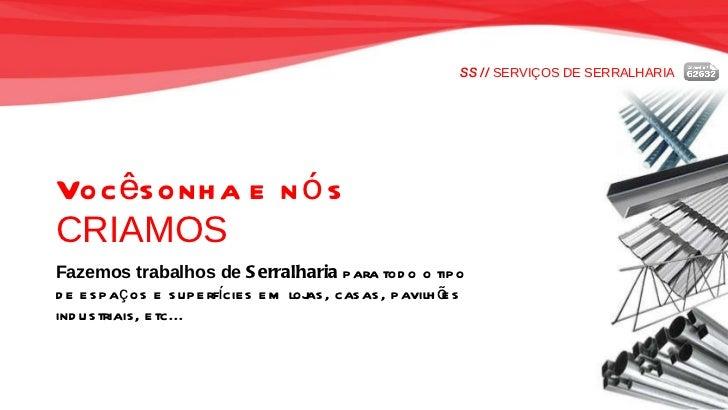 SS //  SERVIÇOS DE SERRALHARIA Você sonha e nós   CRIAMOS Fazemos trabalhos de  Serralharia  para todo o tipo  de espaços ...