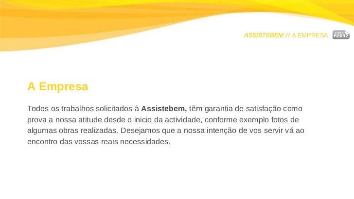 ASSISTEBEM //  A EMPRESA A Empresa Todos os trabalhos solicitados à  Assistebem,   têm garantia de satisfação como prova a...