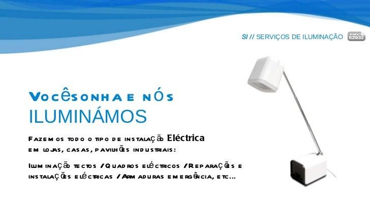 SI //  SERVIÇOS DE ILUMINAÇÃO Você sonha e nós  ILUMINÁMOS Fazemos todo o tipo de instalação  Eléctrica   em lojas, casas,...